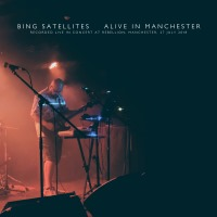 Bing Satellites - Alive in Manchester