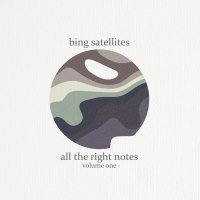 Bing Satellites - All The Right Notes volume one