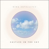 Bing Satellites - Castles In The Sky