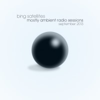Bing Satellites - Mostly Ambient Radio Sessions September 2013