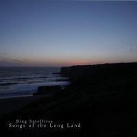 Bing Satellites - Songs of the Long Land