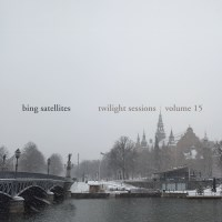 Bing Satellites - Twilight Sessions volume 15