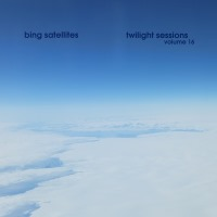 Bing Satellites - Twilight Sessions volume 16