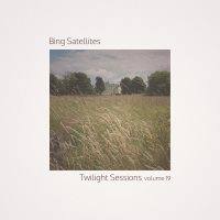 Bing Satellites - Twilight Sessions volume 19