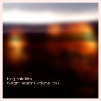 Bing Satellites - Twilight Sessions volume 4
